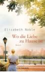 Wo die Liebe zu Hause ist - Elizabeth Noble