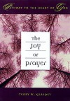 The Joy Of Prayer (Pathway To The Heart Of God Series, Vol 3) - Terry W. Glaspey, Cumberland House Publishing