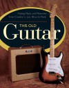 This Old Guitar: Making Music and Memories from Country to Jazz, Blues to Rock - Margret Aldrich, Michael Dregni, Charles Shaar Murray