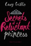Secrets of a Reluctant Princess - Casey Griffin