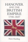 Hanover and the British Empire, 1700-1837 - Nick Harding