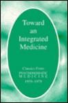 Toward an Integrated Medicine: Classics from Psychosomatic Medicine 1959-1979 - APS (American Psychological Society), American Psychosomatic Society, Ann Maxwell Eward