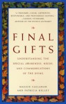 Final Gifts: Understanding the Special Awareness, Needs, and Communications of the Dying - Maggie Callanan
