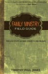 Family Ministry Field Guide: how your church can equip parents to make disciples - Timothy Paul Jones, Mark DeVries, W. Ryan Steenburg