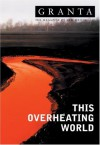 Granta 83: This Overheating World - Granta: The Magazine of New Writing, Ian Jack