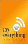 Say Everything: How Blogging Began, What It's Becoming, and Why It Matters - Scott Rosenberg