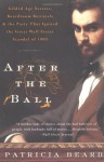 After the Ball: Gilded Age Secrets, Boardroom Betrayals, and the Party That Ignited the Great Wall Street Scandal of 1905 - Patricia Beard