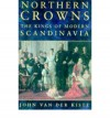 Northern Crowns: The Kings of Modern Scandinavia - John van der Kiste