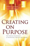 Creating On Purpose: The Spiritual Technology of Manifesting Through the Chakras - Anodea Judith, Lion Goodman