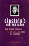 Einstein's Refrigerator and Other Stories from the Flip Side of History - Steve Silverman, Dorothy O'Brien