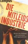 Die Mitleidsindustrie. Hinter den Kulissen Internationaler Hilfsorganisationen - Linda Polman, Marianne Holberg