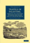 Travels in Palestine, Through the Countries of Bashan and Gilead, East of the River Jordan - James Silk Buckingham
