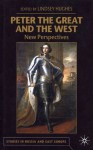 Peter the Great and the West: New Perspectives - Lindsey Hughes