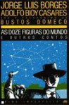 As Doze Figuras do Mundo e Outros Contos - Jorge Luis Borges, Adolfo Bioy Casares
