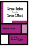 Sermon Outlines From The Sermon On The Mount - Charles R. Wood