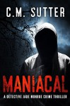 Maniacal: A Detective Jade Monroe Crime Thriller Book 1 - C.M. Sutter