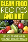 Clean Eating: Clean Food Recipes and Diet, Best Clean Food Recipes Revealed To Lose Weight And Reclaim Your Health ! - J. Thompson