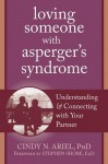 Loving Someone with Asperger's Syndrome: Understanding and Connecting with your Partner (The New Harbinger Loving Someone Series) - Cindy Ariel, Stephen Shore
