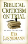 "Biblical Criticism on Trial: How Scientific is ""Scientific Theology""? - Eta Linnemann"