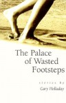 The Palace of Wasted Footsteps - Cary Holladay