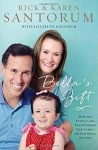 Bella's Gift: How One Little Girl Transformed Our Family and Inspired a Nation - Rick Santorum, Karen Santorum, Elizabeth Santorum