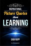 Inspirational Picture Quotes about Learning and Education - Gabi Rupp
