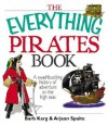 The Everything Pirates Book: A Swashbuckling History of Adventure on the High Seas - Barbara Karg