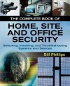 The Complete Book of Home, Site, and Office Security: Selecting, Installing, and Troubleshooting Systems and Devices - Bill Phillips