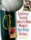 The Louisville Slugger Complete Book of Women's Fast-Pitch Softball - John Monteleone, Deborah Crisfield