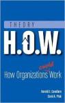 Theory H.O.W.: How Organizations Could Work - Harold E. Cavallaro, Carol A. Ptak