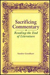 Sacrificing Commentary: Reading the End of Literature - Sandor Goodhart