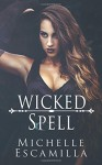 Wicked Spell (Dark Spell) (Volume 2) - Michelle Escamilla, Kari Ayasha