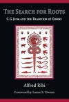 The Search for Roots: C. G. Jung and the Tradition of Gnosis - Lance S. Owens, Alfred Ribi