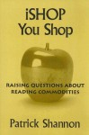 iShop You Shop: Raising Questions about Reading Commodities - Patrick Shannon