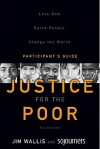 Justice for the Poor Participant's Guide: Love God. Serve People. Change the World. - Jim Wallis, Sojourners
