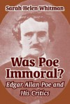 Was Poe Immoral?: Edgar Allan Poe and His Critics - Sarah Helen Whitman