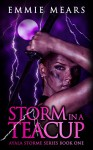 Storm in a Teacup (Ayala Storme Book 1) - Emmie Mears