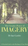 The Creative Power of Imagery: A Practical Guide to the Workings of Your Mind - Ian Gawler