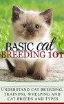 Cats: Cat Breeding 101 (for beginners) - Cat Breeds and Types, Cat Breeding, Training, Whelping (Cat people Books - Cat Breeds) - Clara Taylor