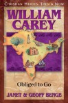 William Carey: Obliged to Go (Christian Heroes: Then & Now) - Janet Benge, Geoff Benge