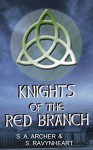 Knights of the Red Branch - S. A. Archer, S. Ravynheart