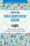 Twoje Kompetentne Dziecko Dlaczego Powinniśmy Traktować Dzieci Poważniej ? - Jesper Juul