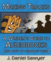 Making Tracks: A Writer's Guide to Audiobooks (and How to Produce Them) - J. Daniel Sawyer