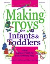 Making Toys for Infants and Toddlers: Using Ordinary Stuff for Extraordinary Play - Linda G. Miller, Mary Jo Gibbs