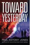 Toward Yesterday - Paul Antony Jones