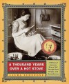 A Thousand Years Over a Hot Stove: A History of American Women Told through Food, Recipes, and Remembrances - Laura Schenone