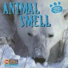 Animal Smell (Animals and Their Senses) - Kirsten Hall