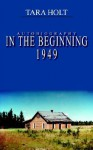 In the Beginning 1949: Autobiography - Tara Holt