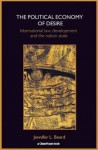 The Political Economy of Desire: International Law, Development and the Nation State - Jennifer L. Beard