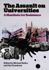 The Assault on Universities: A Manifesto for Resistance - Michael Bailey, Des Freedman, Michael Bailey